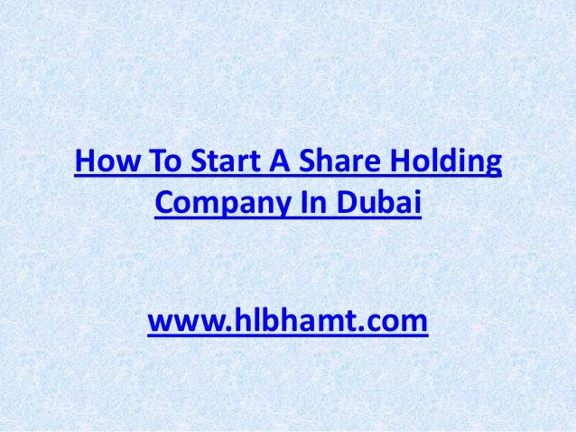 How to start a share holding company in dubai uae