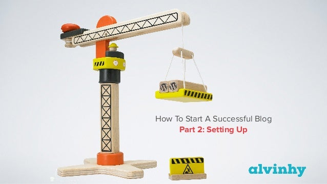 How To Start A Successful Blog Part 2: Setting Up