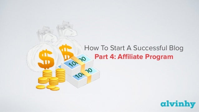 How To Start A Successful Blog Part 4: Affiliate Program