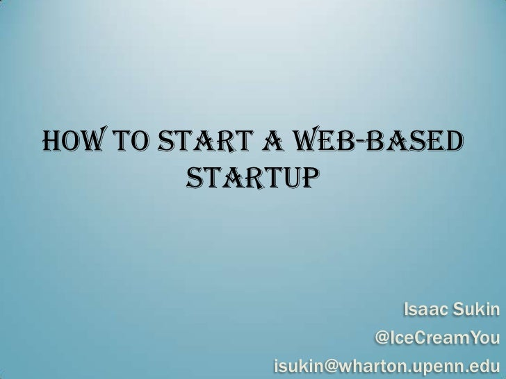 How to Start a Web-based         Startup                           Isaac Sukin                       @IceCreamYou         ...
