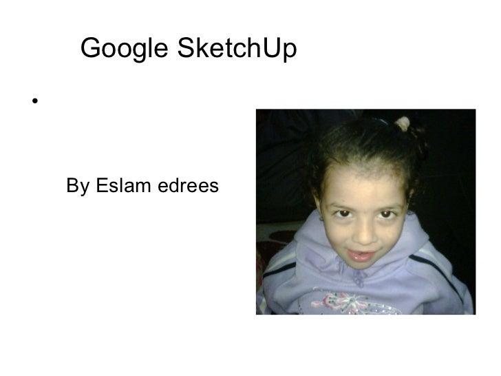 Google SketchUp  <ul><li>By Eslam edrees  </li></ul>