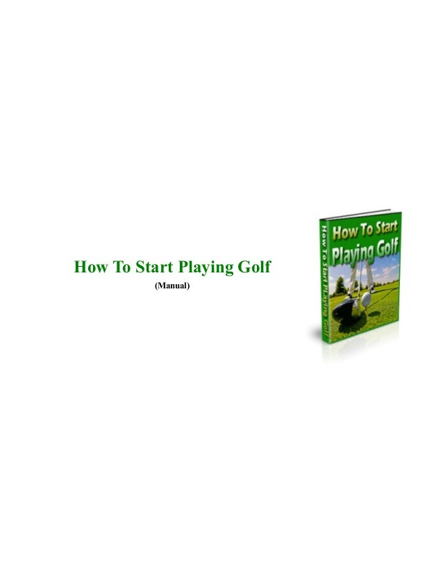 How To Start Playing Golf (Manual)