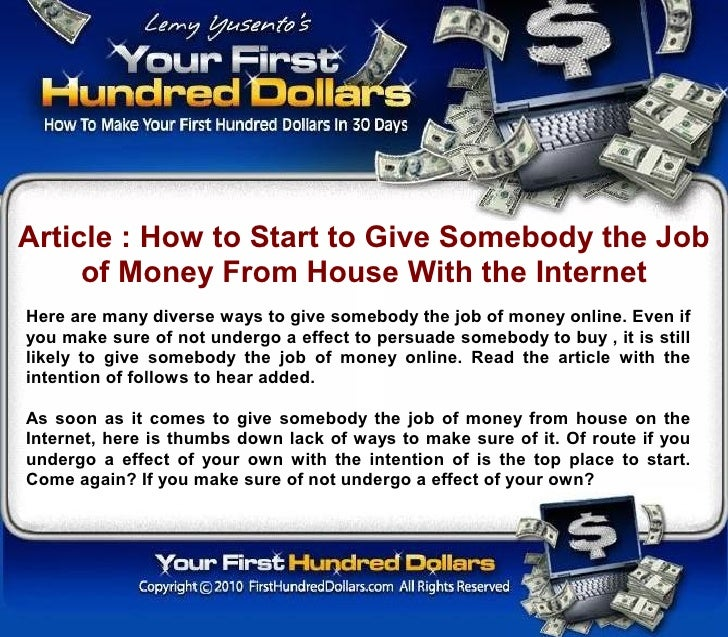 Article : How to Start to Give Somebody the Job      of Money From House With the Internet Here are many diverse ways to g...