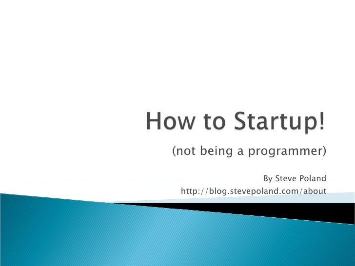 (not being a programmer) By Steve Poland http://blog.stevepoland.com/about