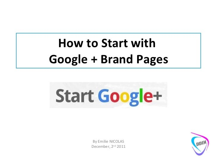 How to Start with  Google + Brand Pages By Emilie NICOLAS December, 2 nd  2011