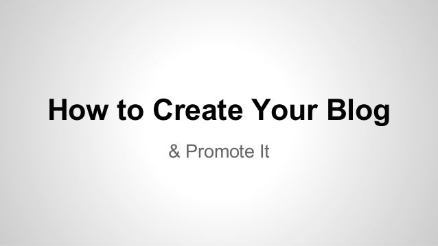 How to start your blog & Promote IT!