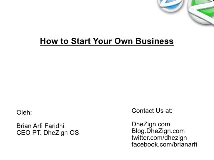 How to Start Your Own BusinessOleh:                       Contact Us at:Brian Arfi Faridhi          DheZign.comCEO PT. Dhe...
