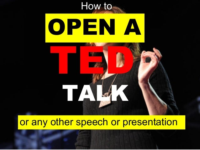 OPEN A TED TALK or any other speech or presentation How to
