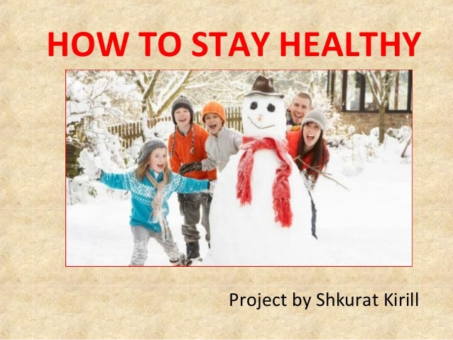 HOW TO STAY HEALTHY HOW TO STAY HEALTHY  Project by Shkurat Kirill
