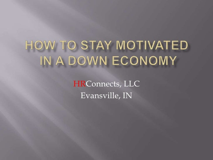 How To Stay Motivated In A Down Economy
