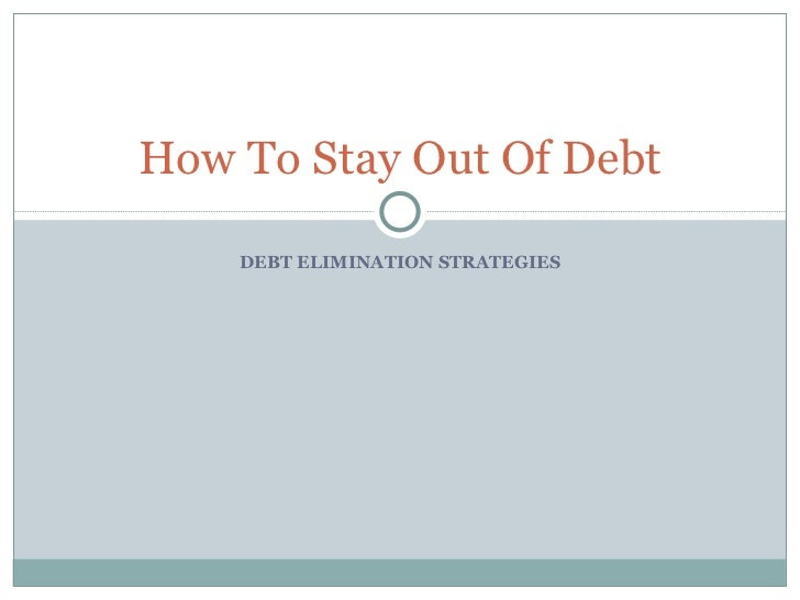 DEBT ELIMINATION STRATEGIES How To Stay Out Of Debt