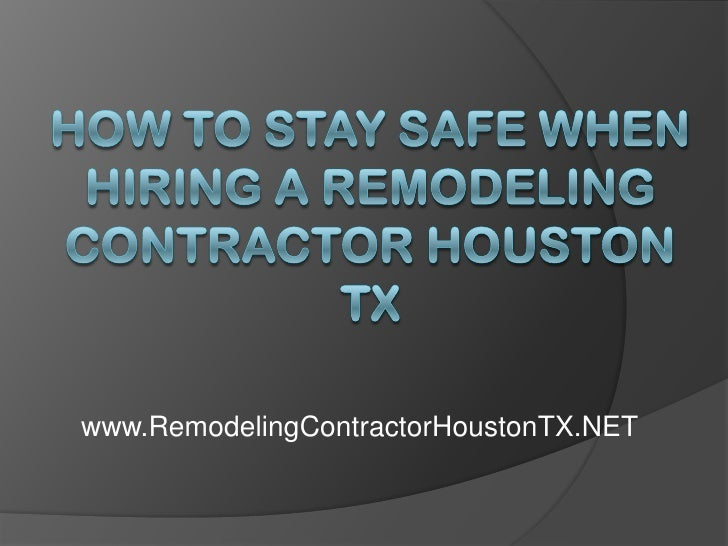 How to Stay Safe When Hiring a Remodeling Contractor Houston TX