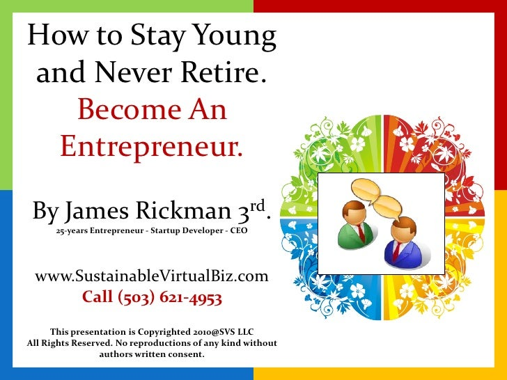 How to Stay Young and Never Retire. Be An Entrepreneur