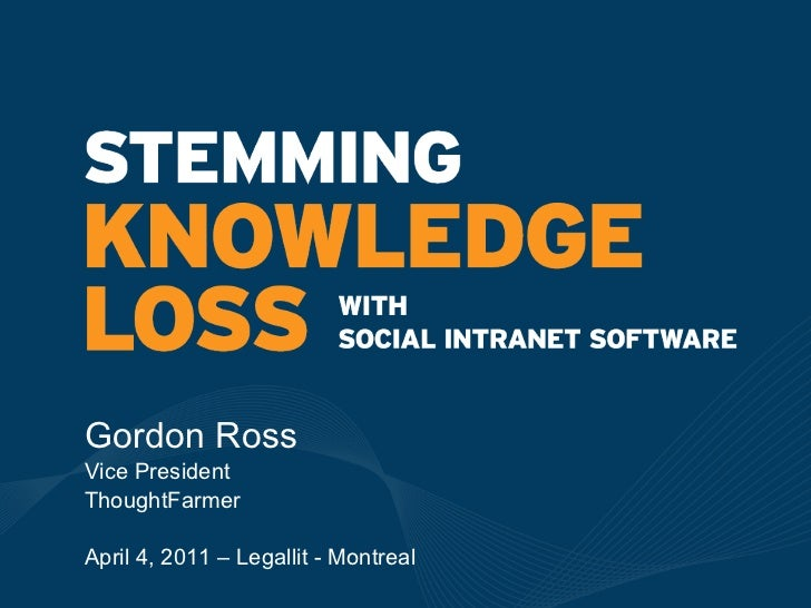 How to Stem Knowledge Loss, LegalIT Conference, Montreal April 2011
