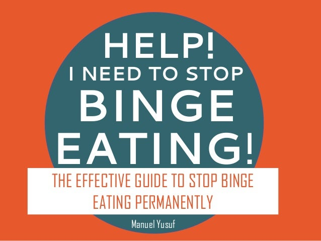 HELP!BINGEEATING!I NEED TO STOPTHE EFFECTIVE GUIDE TO STOP BINGEEATING PERMANENTLYManuel Yusuf
