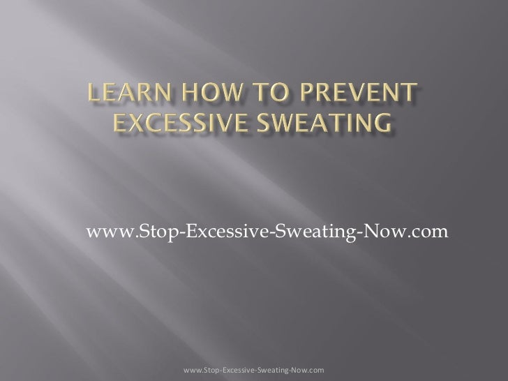 www.Stop-Excessive-Sweating-Now.com www.Stop-Excessive-Sweating-Now.com