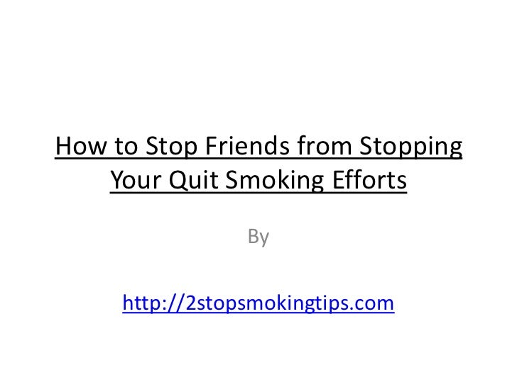 How to stop friends from stopping your quit efforts