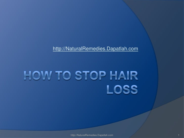 How to stop hair loss<br />http://NaturalRemedies.Dapatlah.com<br /><br />http://NaturalRemedies.Dapatlah.com<br />1<br />