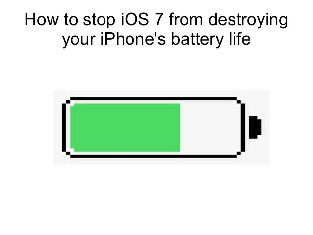 How to stop iOS 7 from destroying your iphone's battery life