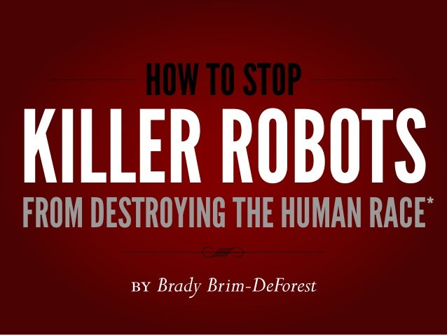 HOW TO STOPKILLER ROBOTSFROM DESTROYING THE HUMAN RACE*