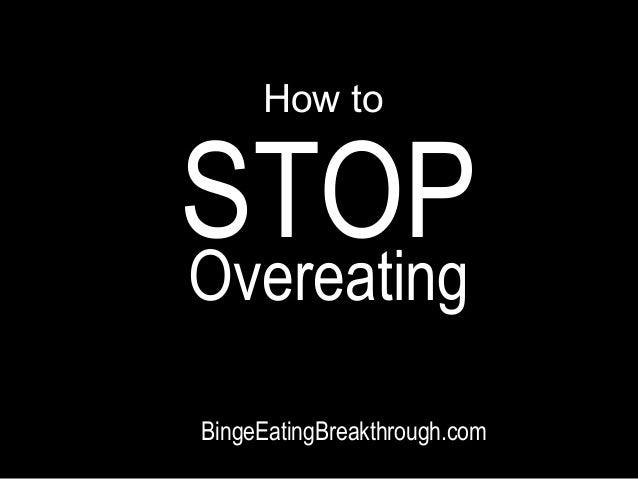 How to  STOP Overeating BingeEatingBreakthrough.com
