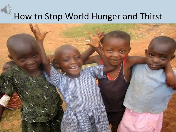 How to stop world hunger and thirst