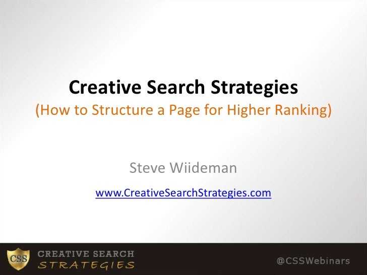 Creative Search Strategies(How to Structure a Page for Higher Ranking)<br />Steve Wiideman<br />www.CreativeSearchStrategi...