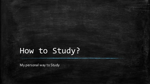 How to Study? My personal way to Study