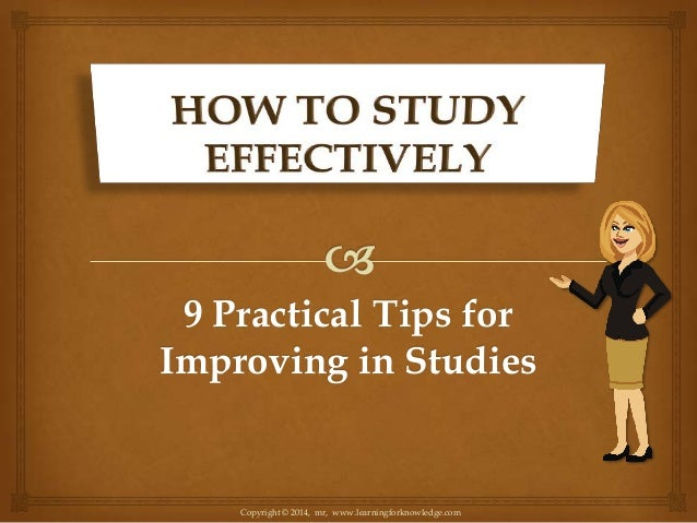 9 Practical Tips for Improving in Studies  Copyright © 2014, mr, www.learningforknowledge.com
