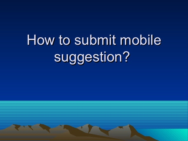 How to submit mobile   suggestion?