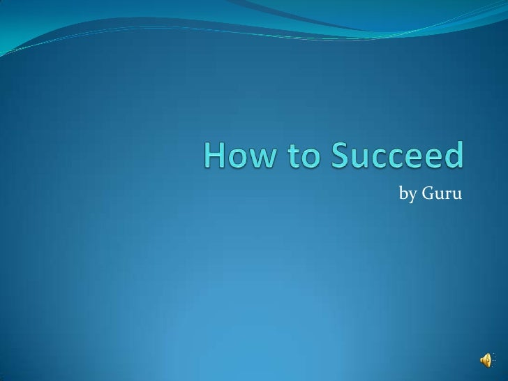 How to Succeed <br />by Guru<br />