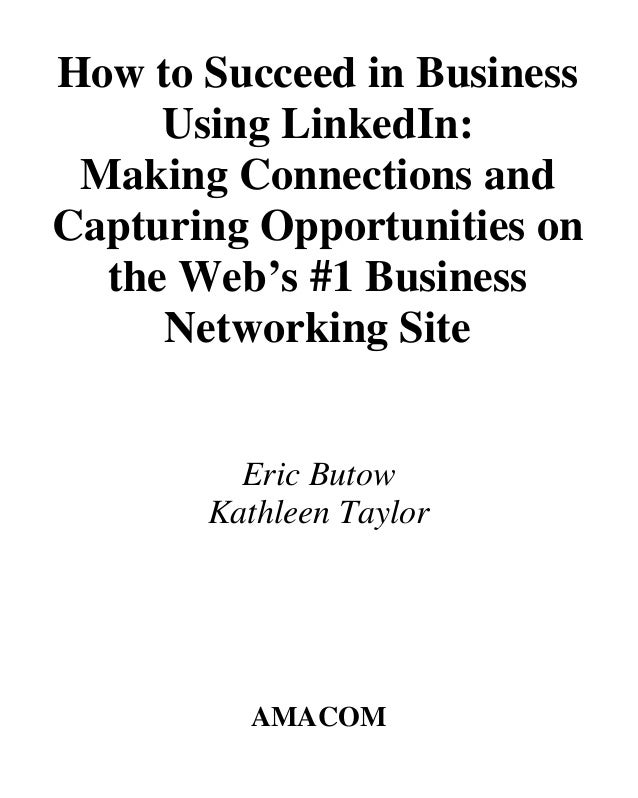 How to Succeed in Business Using LinkedIn: Making Connections and Capturing Opportunities on the Web's #1 Business Network...