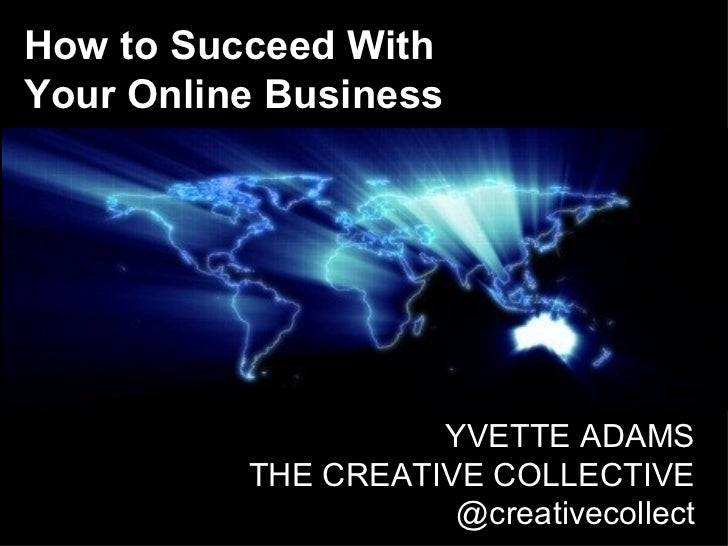 How to Succeed WithYour Online Business                    YVETTE ADAMS          THE CREATIVE COLLECTIVE                  ...