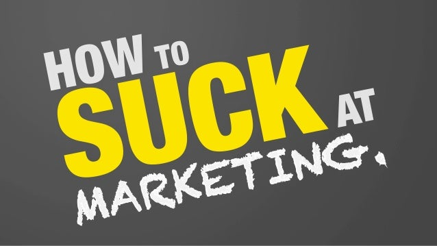 How To Suck at Marketing