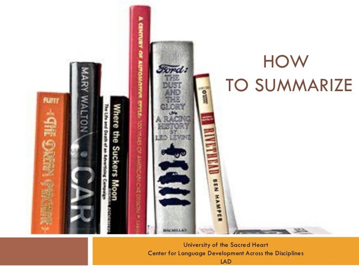 HOW                          TO SUMMARIZE             University of the Sacred HeartCenter for Language Development Across...