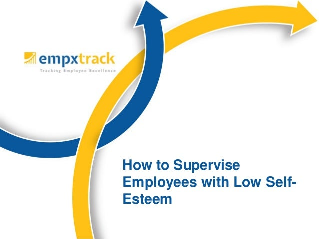 How to supervise employees with low self esteem