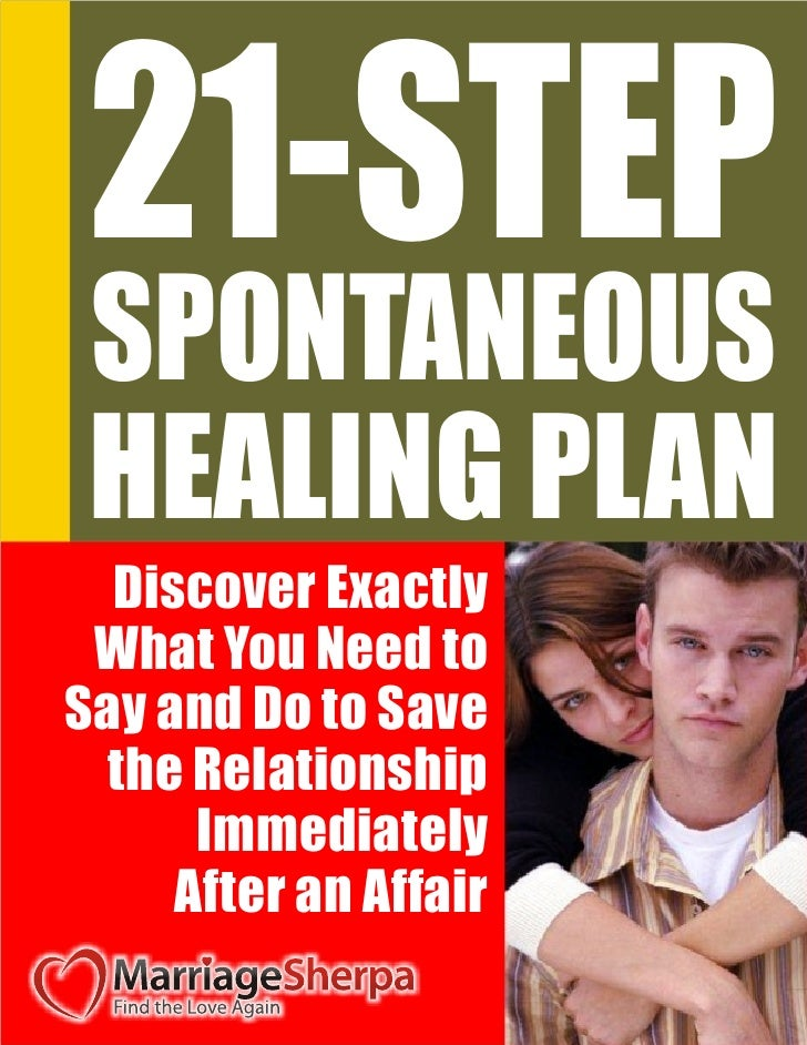 21-STEP SPONTANEOUS HEALING PLAN  Discover Exactly What You Need toSay and Do to Save  the Relationship      Immediately  ...