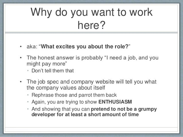 "why do i want to work here ""so, why do you want to work here"" ""you replied to my application"" your joke falls flat ""you're the best brand out there and ever since i heard about you i wanted in."