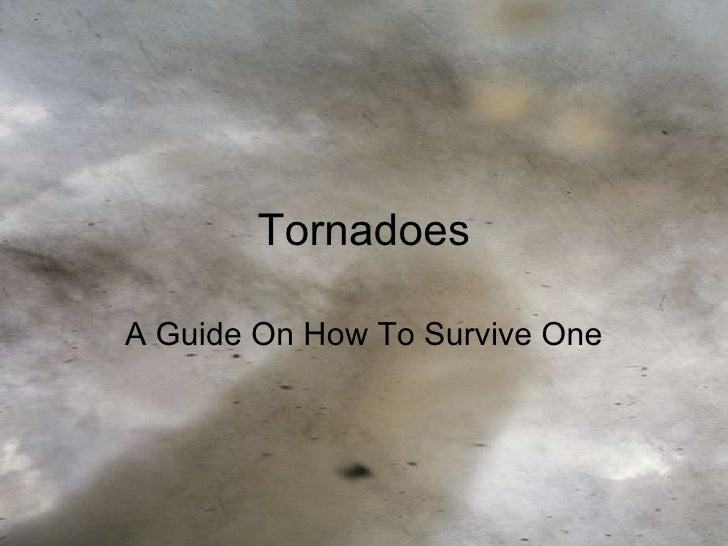 TornadoesA Guide On How To Survive One