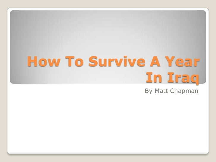 How To Survive A Year In Iraq<br />By Matt Chapman<br />