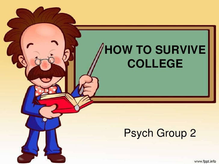 HOW TO SURVIVE COLLEGE<br />Psych Group 2<br />