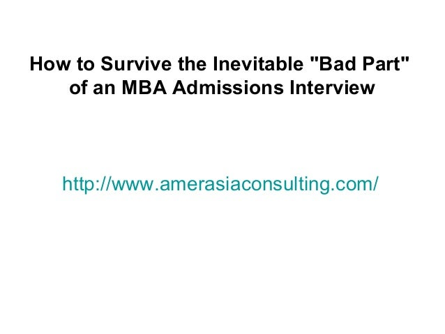 """http://www.amerasiaconsulting.com/How to Survive the Inevitable """"Bad Part""""of an MBA Admissions Interview"""