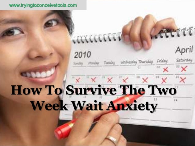 How to survive the two week wait anxiety