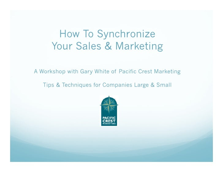 How To Synchronize       Your Sales & Marketing  A Workshop with Gary White of Pacific Crest Marketing     Tips & Techniqu...