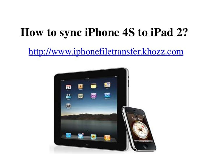 How to sync iphone 4s to ipad 2