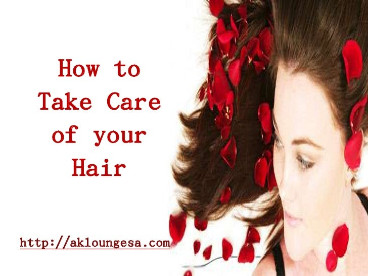 How to Take Care of your Hair<br />http://akloungesa.com<br />