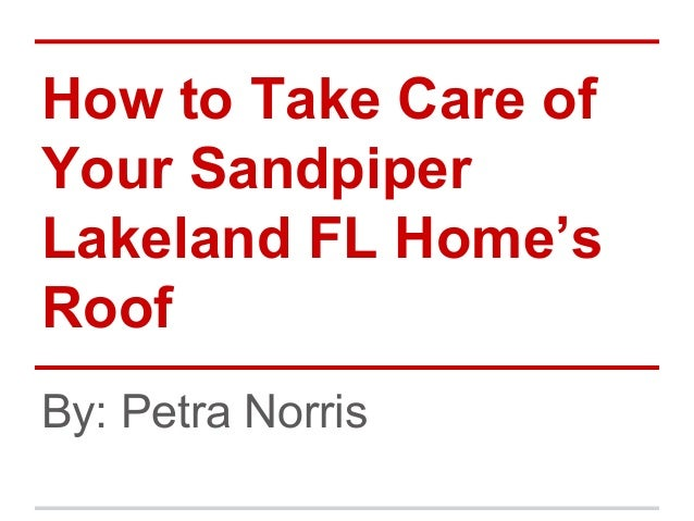 How to Take Care of Your Sandpiper Lakeland FL Home's Roof By: Petra Norris