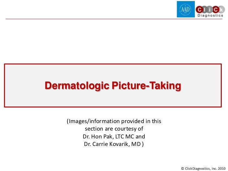 Dermatologic Picture-Taking    (Images/information provided in this          section are courtesy of         Dr. Hon Pak, ...