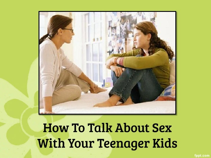 How To Talk About Sex With Your Teenager Kids