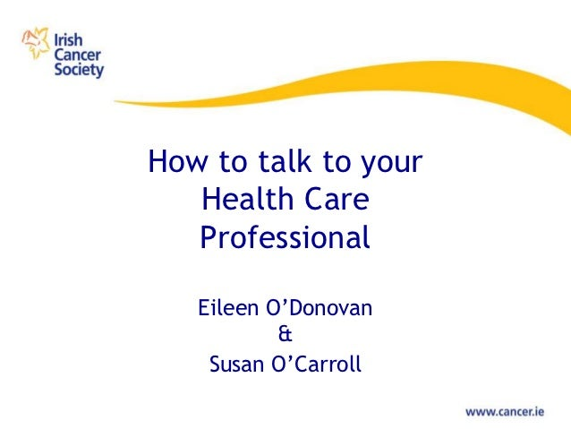 "How to talk to your   Health Care   Professional   Eileen O""Donovan           &    Susan O""Carroll"